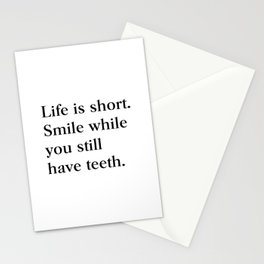 Life is short Smile while you still have teeth Stationery Cards