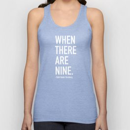 WHEN THERE ARE NINE. - Ruth Bader Ginsburg Unisex Tank Top