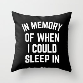 In Memory Of When I Could Sleep In Throw Pillow