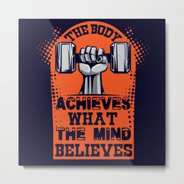 The body achieves what the mind believes Inspirational Quotes Design Metal Print