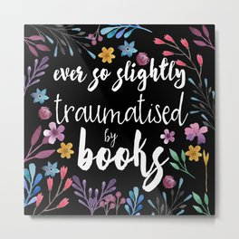 Traumatised By Books Metal Print