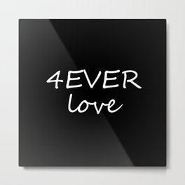 Forever Love 4EVER love Metal Print