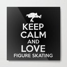 Keep Calm And Figure Skate Metal Print