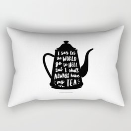 I Say Let the World Go to Hell But I Shall Always Have My Tea Black and White kitchen home decor Rectangular Pillow