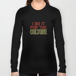 """""""I Do It For The Culture"""" tee design for family and friends this holiday season! Unique gift too!  Long Sleeve T-shirt"""
