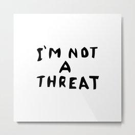 I'm not a threat! Metal Print