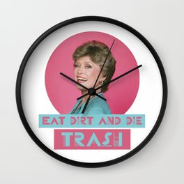 Eat Dirt and Die Trash - Blanch, The Golden Girls Wall Clock