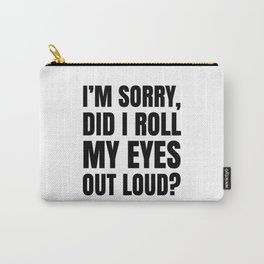 I'm Sorry Did I Roll My Eyes Out Loud Carry-All Pouch