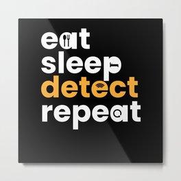 Eat Sleep Detect Repeat Metal Detector Metal Print