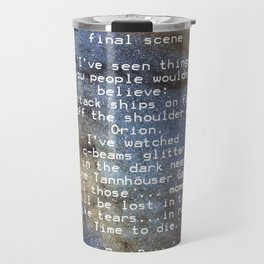 BLADE RUNNER: ...All those ... moments will be lost in time, like tears...in rain...... Travel Mug