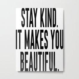 Stay Kind It Males You Beautiful Metal Print