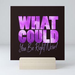 What Could You Be Right Now? Mini Art Print