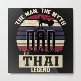 The Man The Myth The Thai Legend Dad Metal Print