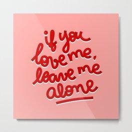 if you love me, leave me alone II Metal Print