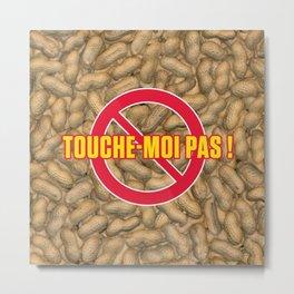 TOUCHE-MOI PAS ! Metal Print