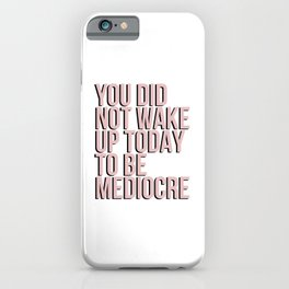 You Did Not Wake Up to be Mediocre iPhone Case