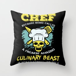 Chef because being called a freakin' amazing culinary beast is not an official job title Throw Pillow