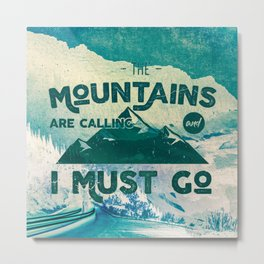 The Mountains are Calling & I Must Go Metal Print