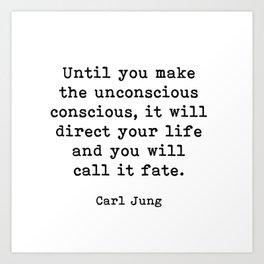 Until you make the unconscious conscious, Carl Jung Quote Art Print