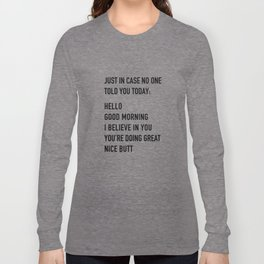 Just in case no one told you today Long Sleeve T-shirt