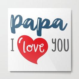 Papa I Love you Metal Print