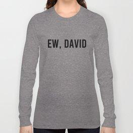 Ew, David Long Sleeve T-shirt