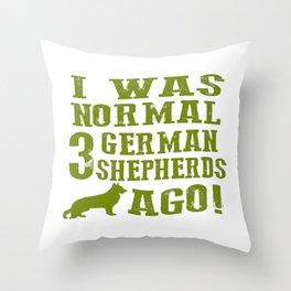 I Was Normal 3 German Shepherds Ago Throw Pillow