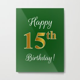 """Elegant """"Happy 15th Birthday!"""" With Faux/Imitation Gold-Inspired Color Pattern Number (on Green) Metal Print"""