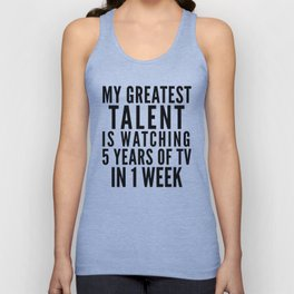 MY GREATEST TALENT IS WATCHING 5 YEARS OF TV IN 1 WEEK Unisex Tank Top