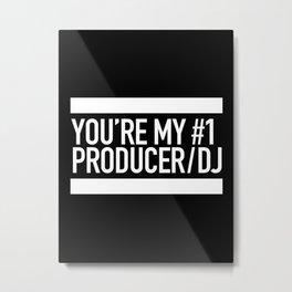 You're My Number 1 Producer/DJ Metal Print