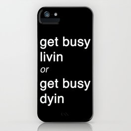 Get busy Livin' iPhone Case