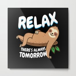 Relax There is Always Tomorrow Sloth Metal Print