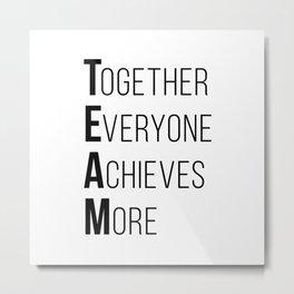 TEAM - Together Everyone Achieves More Metal Print