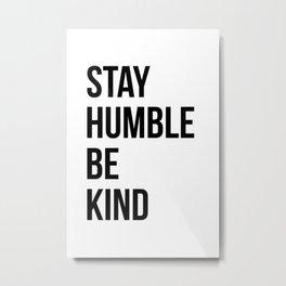 Stay Humble Be Kind Metal Print