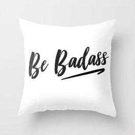 Be Badass Throw Pillow