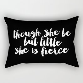 Though She Be But Little She is Fierce black-white modern typography quote poster canvas wall art Rectangular Pillow
