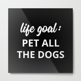 Life Goal: Pet All The Dogs Metal Print