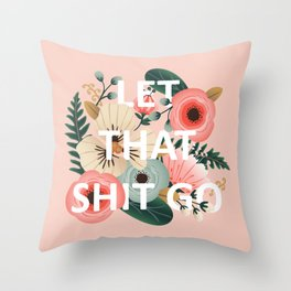 LET THAT SHIT GO - Sweary Floral (peach) Throw Pillow