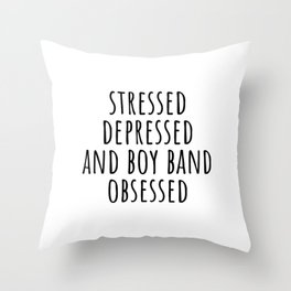 Stressed Depressed and Boy Band Obsessed Throw Pillow