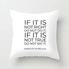If it is not right do not do it; if it is not true do not say it - Marcus Aurelius  stoic quote Throw Pillow