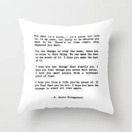 Life quote, For what it's worth... it's never too late or, in my case Throw Pillow