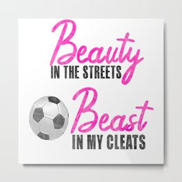 Beauty In The Streets Beast In My Cleats Soccer Metal Print