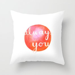 always be with you / shinin' Throw Pillow