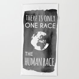There is Only One Race. The Human Race. Beach Towel