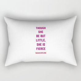Though She Be But Little She Is Fierce - William Shakespeare Quote Rectangular Pillow