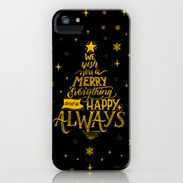 Merry Everything and a Happy Always iPhone Case