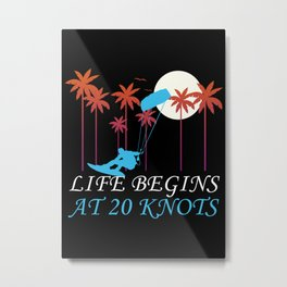 LIFE BEGINS AT 20 KNOTS Metal Print