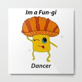 Im a funky (fun-gi) Dancer Metal Print