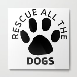 rescue all the dogs Metal Print