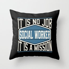 Social Worker  - It Is No Job, It Is A Mission Throw Pillow